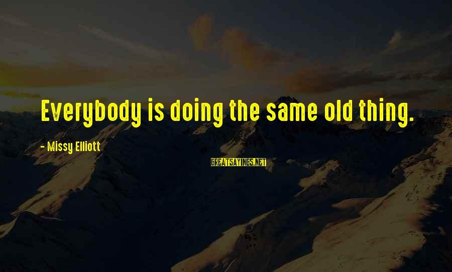 Missy Elliott Sayings By Missy Elliott: Everybody is doing the same old thing.