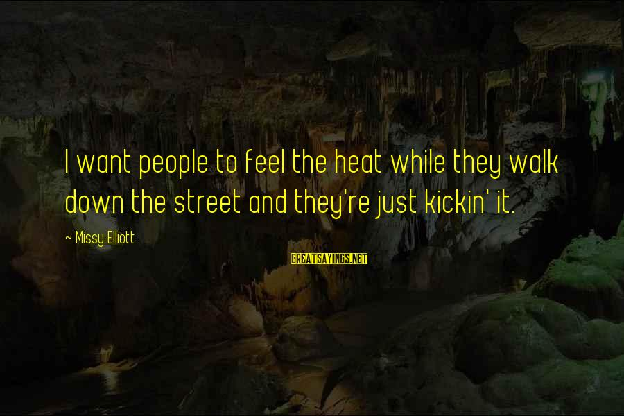 Missy Elliott Sayings By Missy Elliott: I want people to feel the heat while they walk down the street and they're