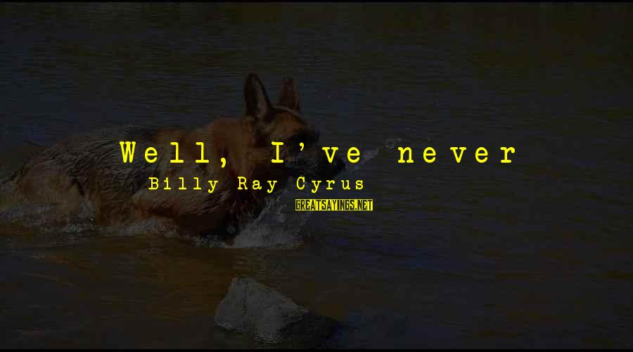 Mistakes Made In Love Sayings By Billy Ray Cyrus: Well, I've never left my faith - but have I made a lot of mistakes?
