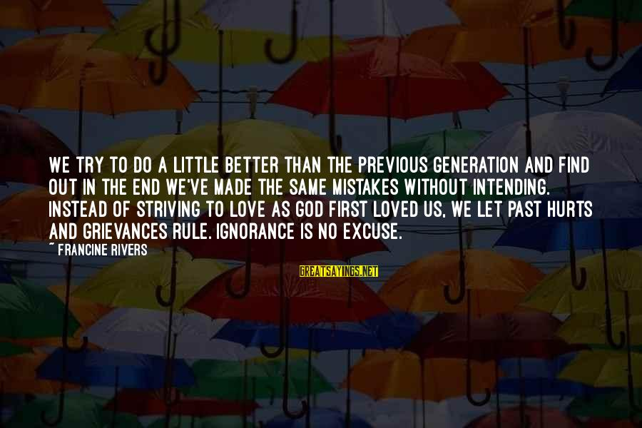 Mistakes Made In Love Sayings By Francine Rivers: We try to do a little better than the previous generation and find out in