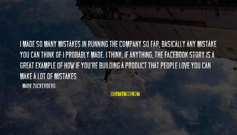 Mistakes Made In Love Sayings By Mark Zuckerberg: I made so many mistakes in running the company so far, basically any mistake you
