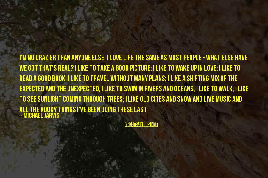 Mistakes Made In Love Sayings By Michael Jarvis: I'm no crazier than anyone else. I love life the same as most people -
