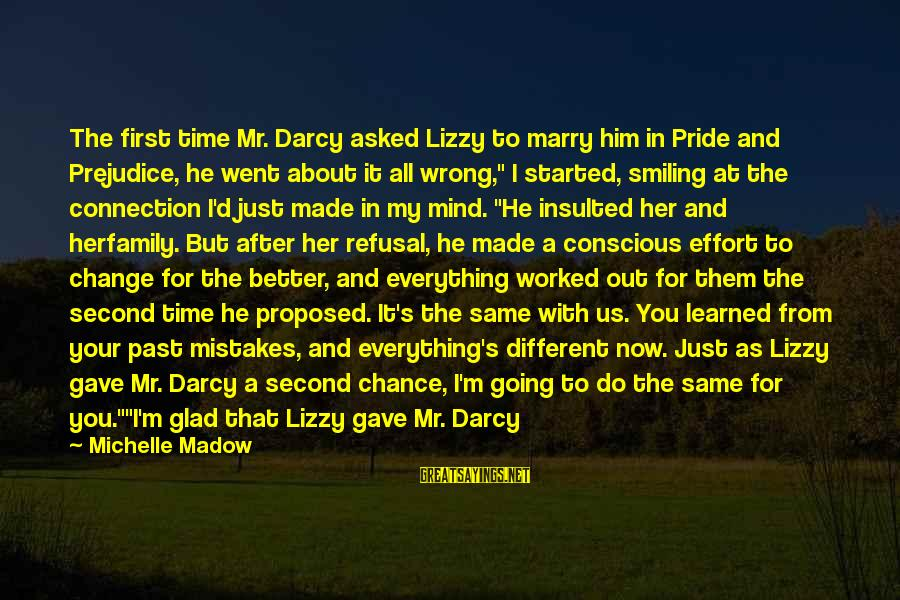 Mistakes Made In Love Sayings By Michelle Madow: The first time Mr. Darcy asked Lizzy to marry him in Pride and Prejudice, he