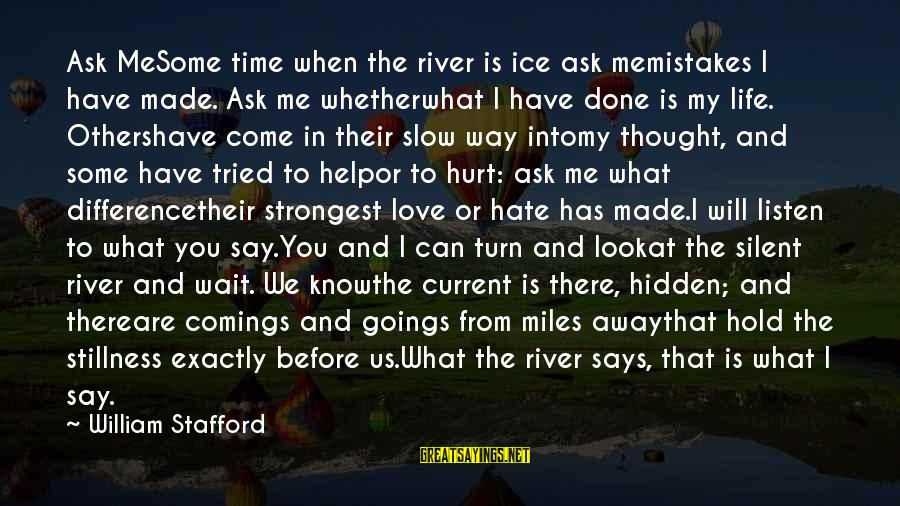Mistakes Made In Love Sayings By William Stafford: Ask MeSome time when the river is ice ask memistakes I have made. Ask me