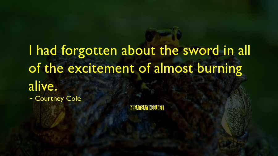 Mistakes Made Twice Sayings By Courtney Cole: I had forgotten about the sword in all of the excitement of almost burning alive.