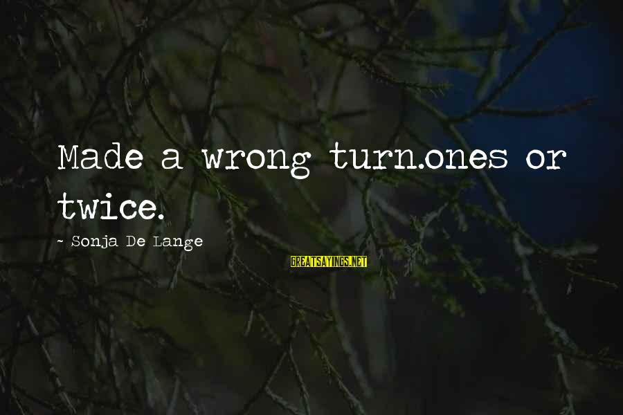 Mistakes Made Twice Sayings By Sonja De Lange: Made a wrong turn.ones or twice.