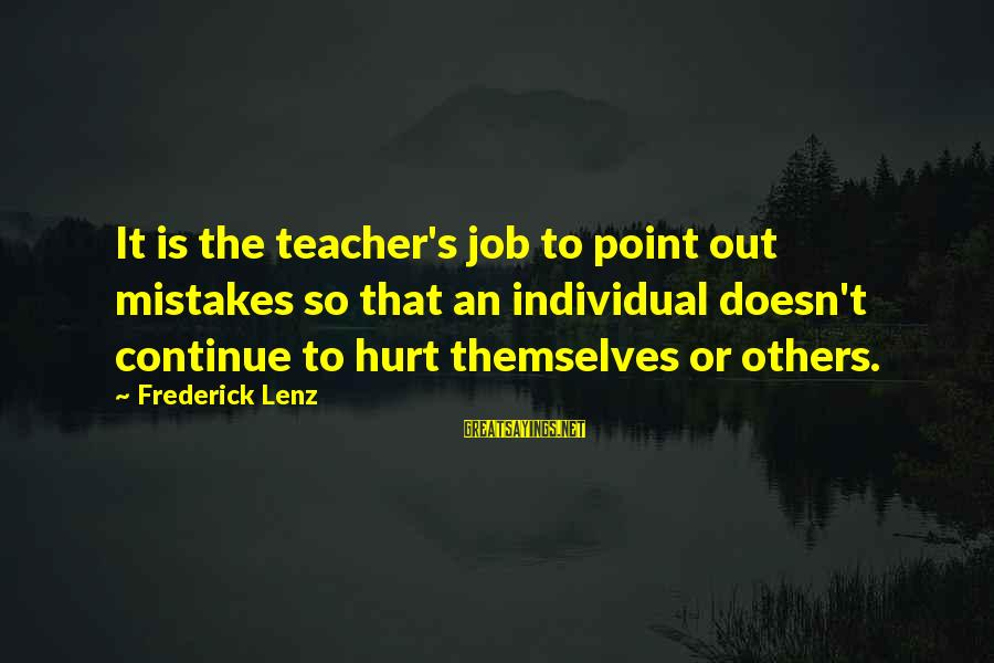 Mistakes That Hurt Others Sayings By Frederick Lenz: It is the teacher's job to point out mistakes so that an individual doesn't continue