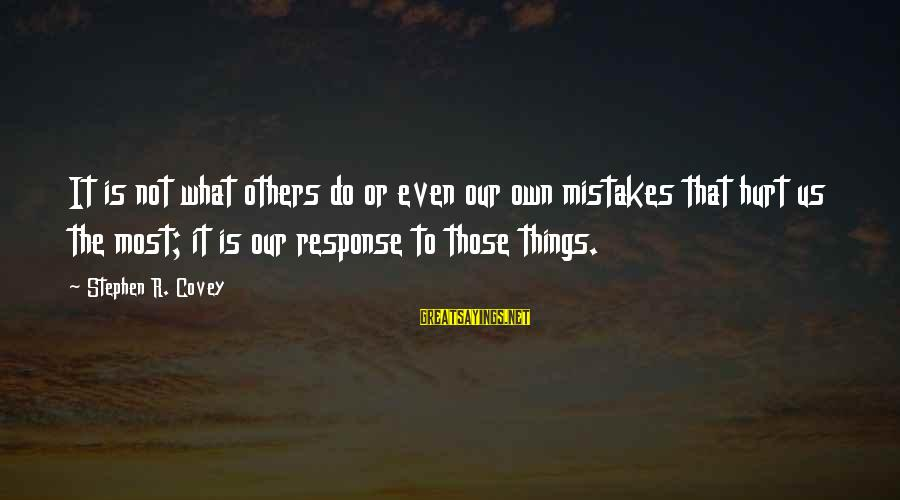 Mistakes That Hurt Others Sayings By Stephen R. Covey: It is not what others do or even our own mistakes that hurt us the