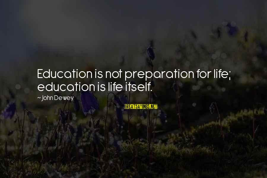 Misto Sayings By John Dewey: Education is not preparation for life; education is life itself.