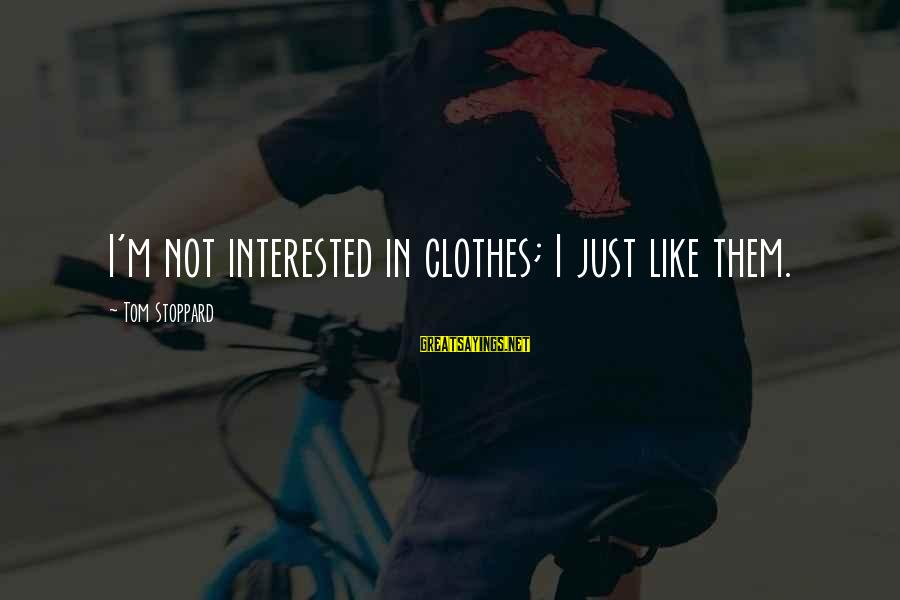 Misto Sayings By Tom Stoppard: I'm not interested in clothes; I just like them.