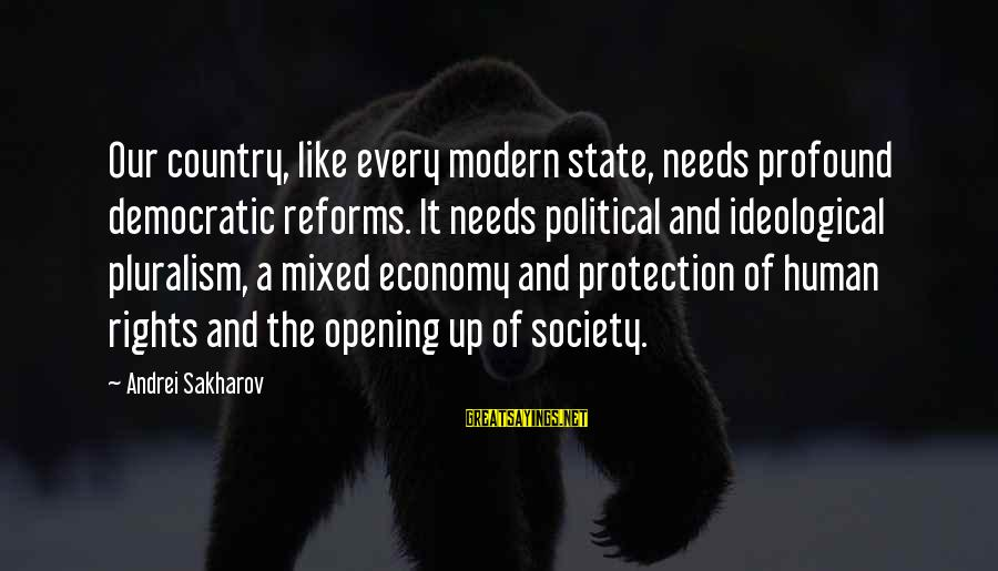 Mixed Economy Sayings By Andrei Sakharov: Our country, like every modern state, needs profound democratic reforms. It needs political and ideological