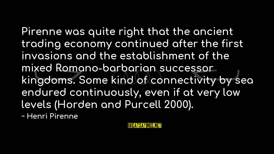 Mixed Economy Sayings By Henri Pirenne: Pirenne was quite right that the ancient trading economy continued after the first invasions and