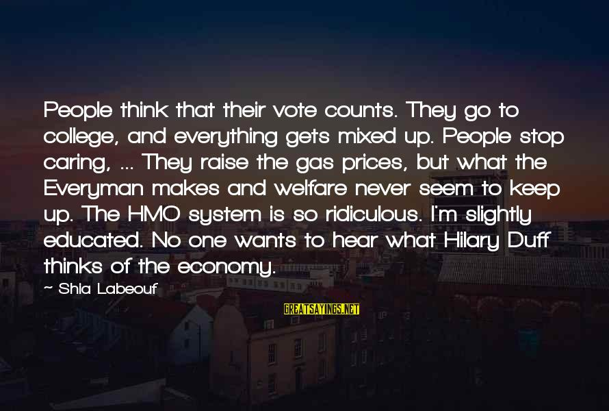 Mixed Economy Sayings By Shia Labeouf: People think that their vote counts. They go to college, and everything gets mixed up.