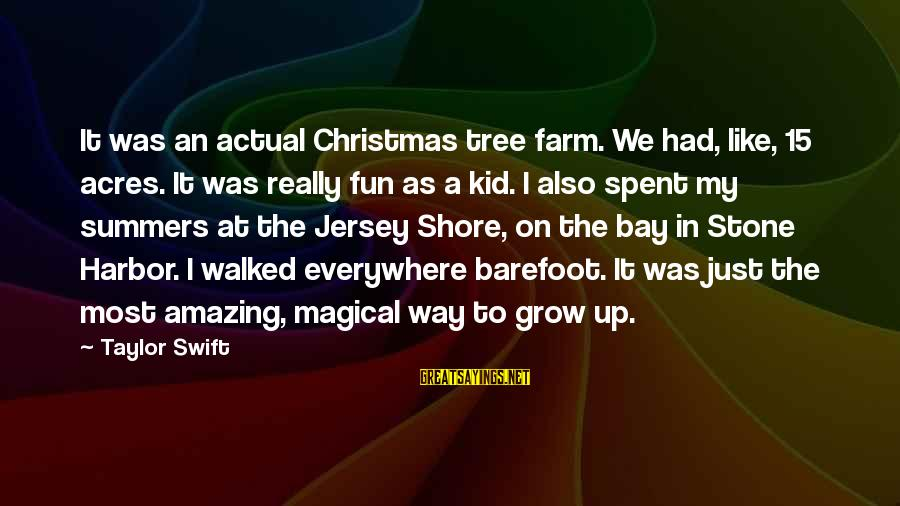 Mixed Economy Sayings By Taylor Swift: It was an actual Christmas tree farm. We had, like, 15 acres. It was really