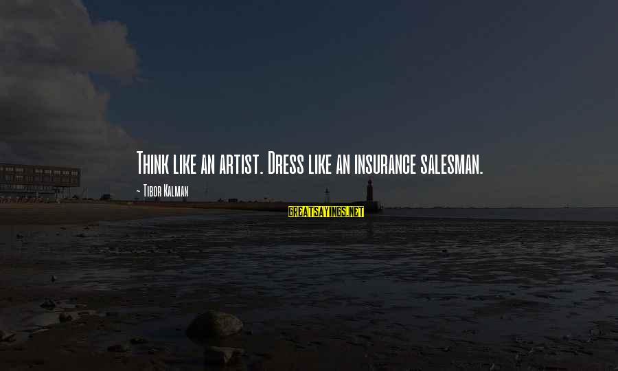 Miyamoto Musashi Famous Sayings By Tibor Kalman: Think like an artist. Dress like an insurance salesman.