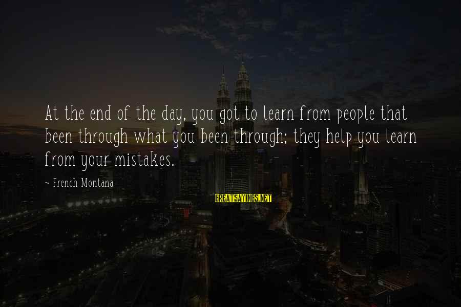 Mla Works Cited Famous Sayings By French Montana: At the end of the day, you got to learn from people that been through