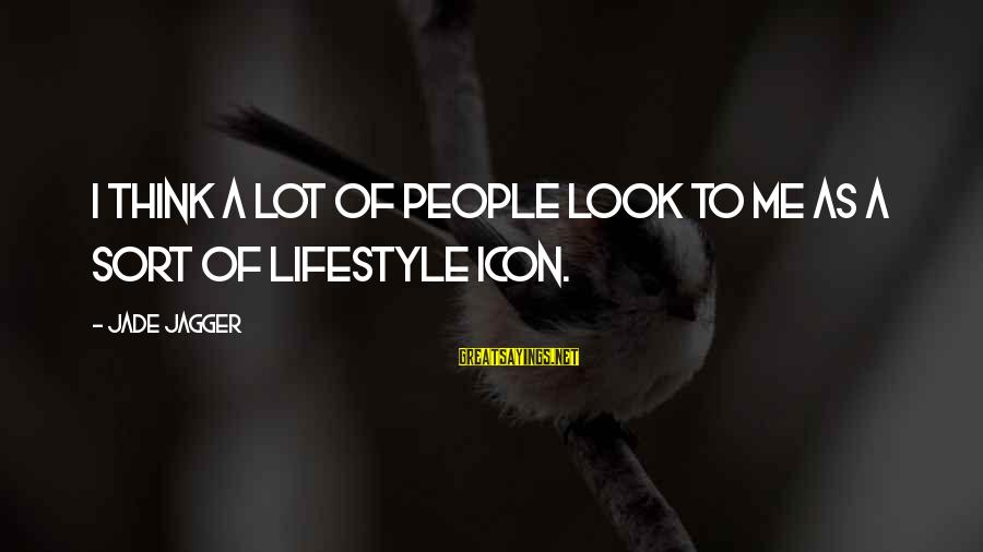 Mla Works Cited Famous Sayings By Jade Jagger: I think a lot of people look to me as a sort of lifestyle icon.