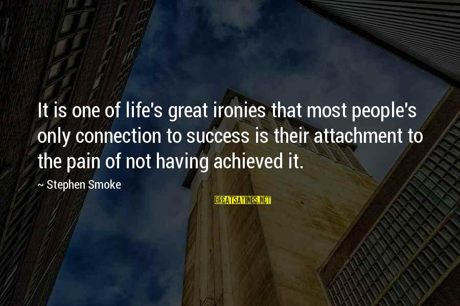 Mla Works Cited Famous Sayings By Stephen Smoke: It is one of life's great ironies that most people's only connection to success is