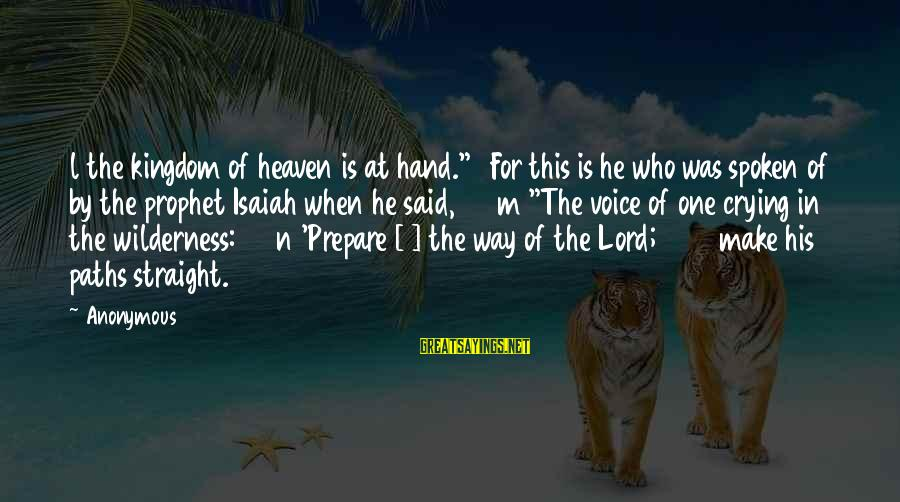 """M'lord Sayings By Anonymous: l the kingdom of heaven is at hand."""" 3For this is he who was spoken"""