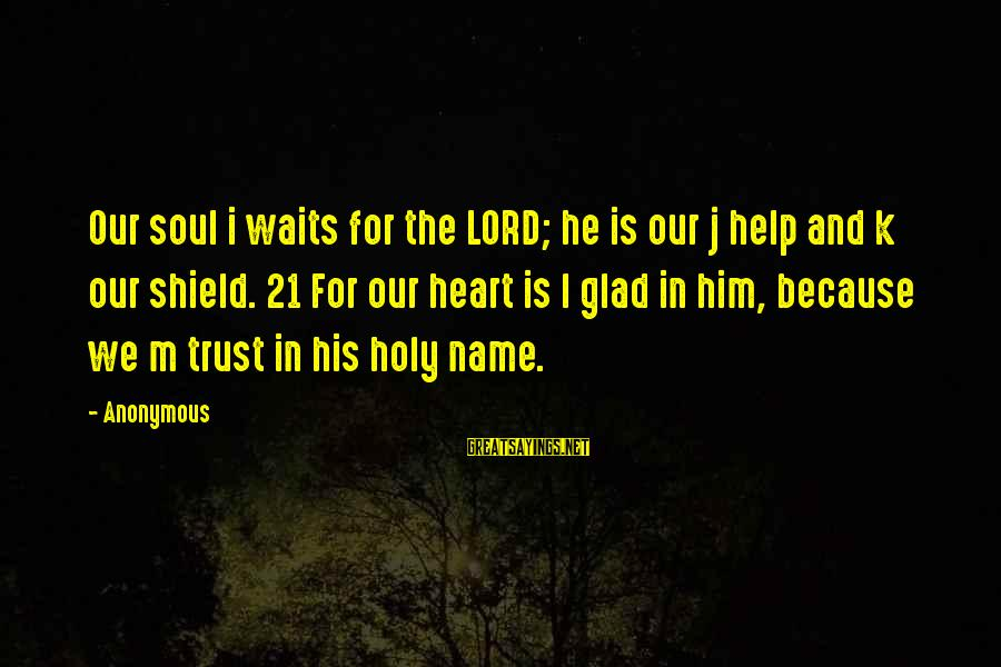 M'lord Sayings By Anonymous: Our soul i waits for the LORD; he is our j help and k our
