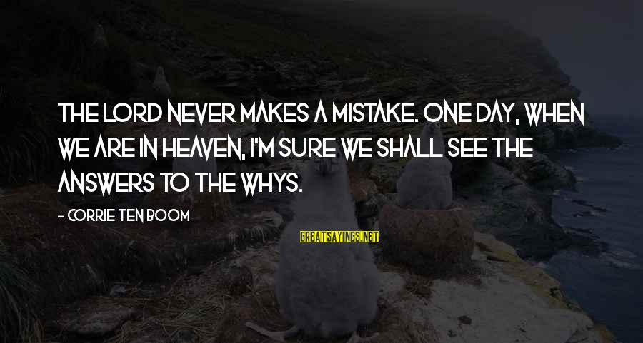 M'lord Sayings By Corrie Ten Boom: The Lord never makes a mistake. One day, when we are in heaven, I'm sure