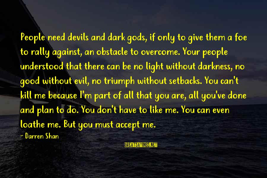 M'lord Sayings By Darren Shan: People need devils and dark gods, if only to give them a foe to rally