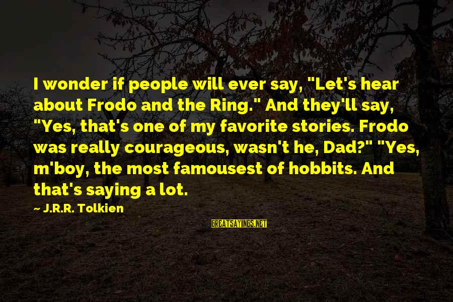 """M'lord Sayings By J.R.R. Tolkien: I wonder if people will ever say, """"Let's hear about Frodo and the Ring."""" And"""