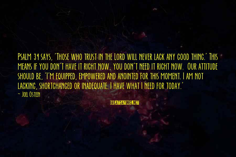 M'lord Sayings By Joel Osteen: Psalm 34 says, 'Those who trust in the Lord will never lack any good thing.'