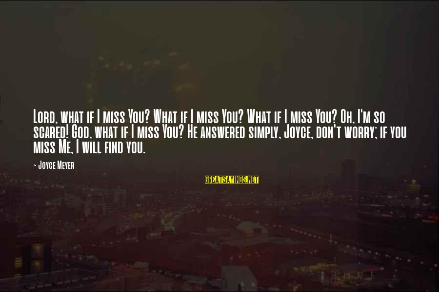M'lord Sayings By Joyce Meyer: Lord, what if I miss You? What if I miss You? What if I miss