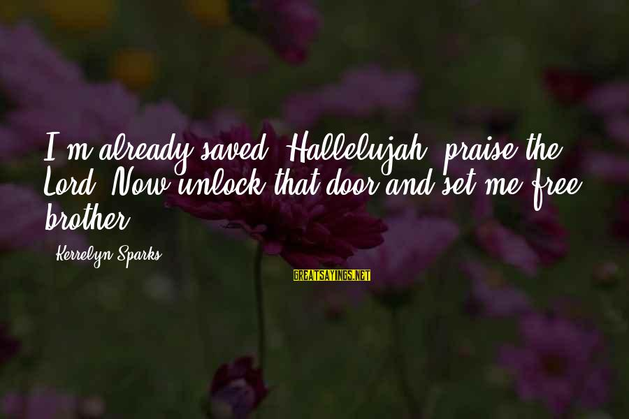 M'lord Sayings By Kerrelyn Sparks: I'm already saved. Hallelujah, praise the Lord. Now unlock that door and set me free,
