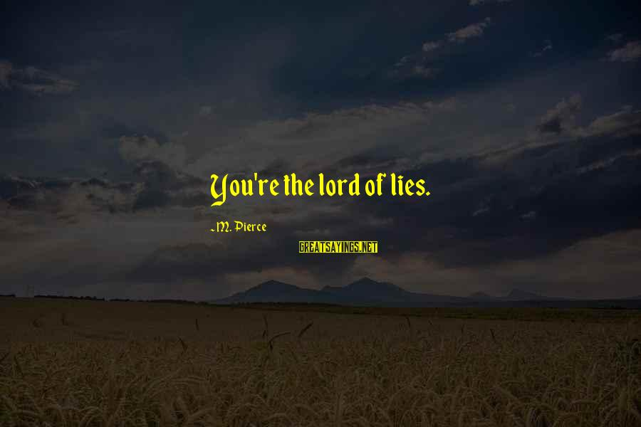 M'lord Sayings By M. Pierce: You're the lord of lies.