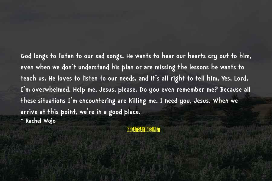 M'lord Sayings By Rachel Wojo: God longs to listen to our sad songs. He wants to hear our hearts cry