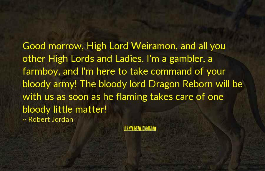 M'lord Sayings By Robert Jordan: Good morrow, High Lord Weiramon, and all you other High Lords and Ladies. I'm a