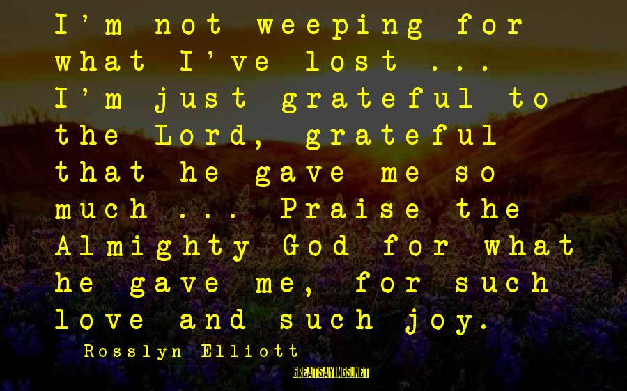 M'lord Sayings By Rosslyn Elliott: I'm not weeping for what I've lost ... I'm just grateful to the Lord, grateful