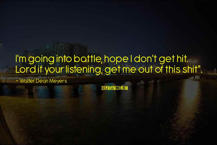 M'lord Sayings By Walter Dean Meyers: I'm going into battle, hope I don't get hit. Lord if your listening, get me