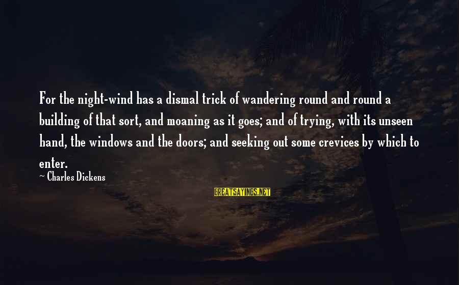 Moaning Sayings By Charles Dickens: For the night-wind has a dismal trick of wandering round and round a building of