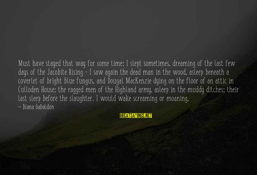 Moaning Sayings By Diana Gabaldon: Must have stayed that way for some time; I slept sometimes, dreaming of the last