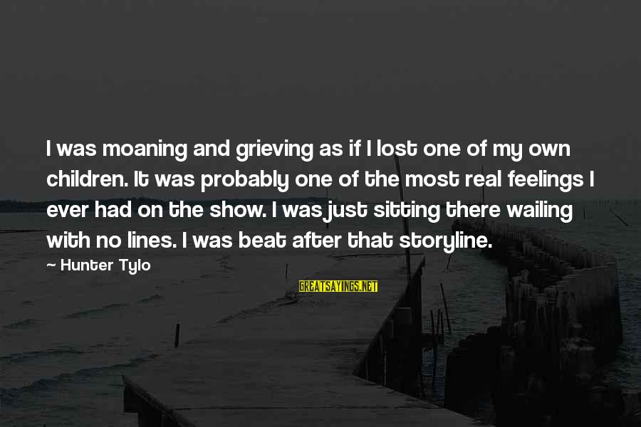 Moaning Sayings By Hunter Tylo: I was moaning and grieving as if I lost one of my own children. It