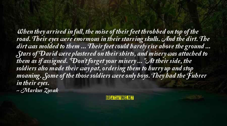 Moaning Sayings By Markus Zusak: When they arrived in full, the noise of their feet throbbed on top of the