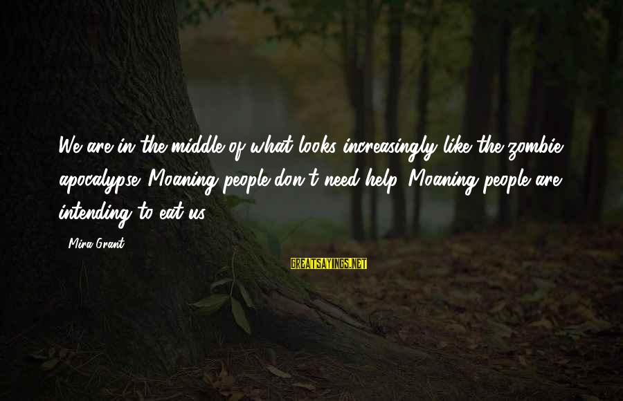 Moaning Sayings By Mira Grant: We are in the middle of what looks increasingly like the zombie apocalypse. Moaning people