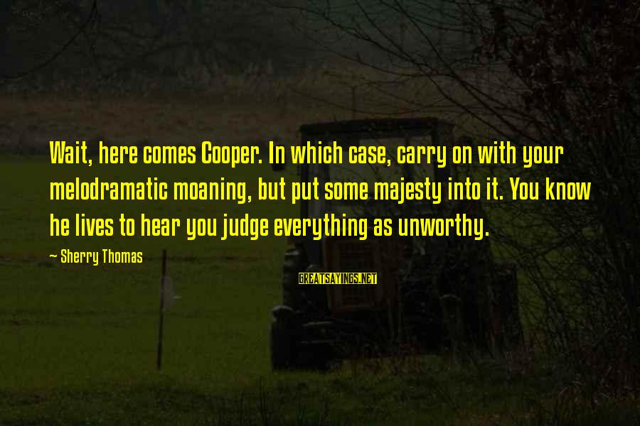 Moaning Sayings By Sherry Thomas: Wait, here comes Cooper. In which case, carry on with your melodramatic moaning, but put