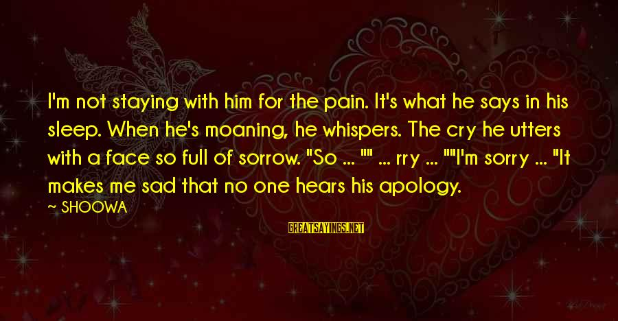 Moaning Sayings By SHOOWA: I'm not staying with him for the pain. It's what he says in his sleep.