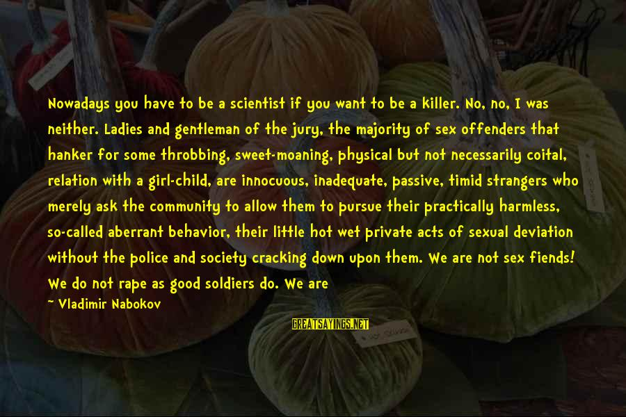 Moaning Sayings By Vladimir Nabokov: Nowadays you have to be a scientist if you want to be a killer. No,