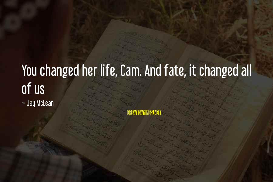 Mocap Sayings By Jay McLean: You changed her life, Cam. And fate, it changed all of us