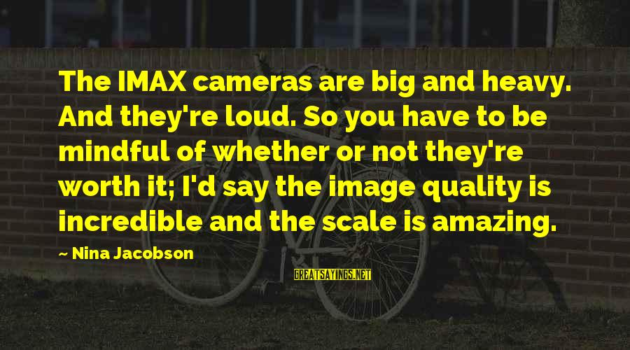 Mockingjay Hijacked Peeta Sayings By Nina Jacobson: The IMAX cameras are big and heavy. And they're loud. So you have to be
