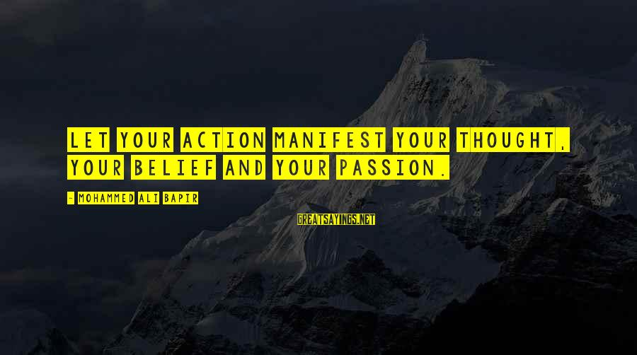 Mohammed Ali Bapir Sayings By Mohammed Ali Bapir: Let your action manifest your thought, your belief and your passion.