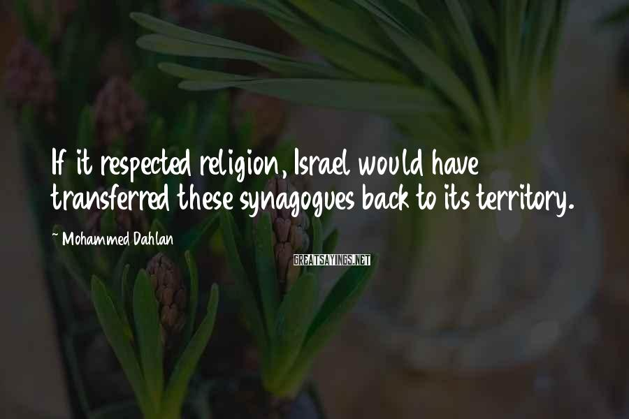 Mohammed Dahlan Sayings: If it respected religion, Israel would have transferred these synagogues back to its territory.