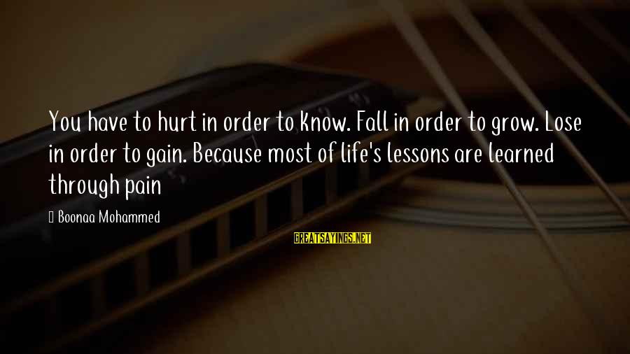 Mohammed's Sayings By Boonaa Mohammed: You have to hurt in order to know. Fall in order to grow. Lose in