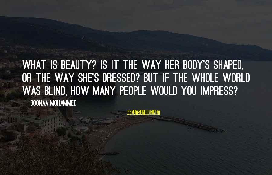 Mohammed's Sayings By Boonaa Mohammed: What is beauty? Is it the way her body's shaped, or the way she's dressed?