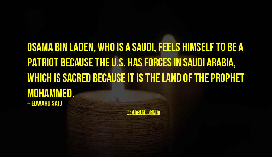Mohammed's Sayings By Edward Said: Osama bin Laden, who is a Saudi, feels himself to be a patriot because the